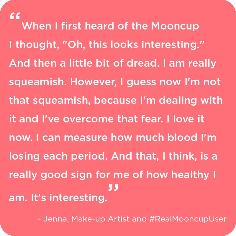 #realMooncupUser, jenna, explains how she got over her squeamishness of using the Mooncup