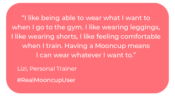 """. Having a Mooncup means I can wear whatever I want to."" Lizi, Personal Trainer, #RealMooncupUser"