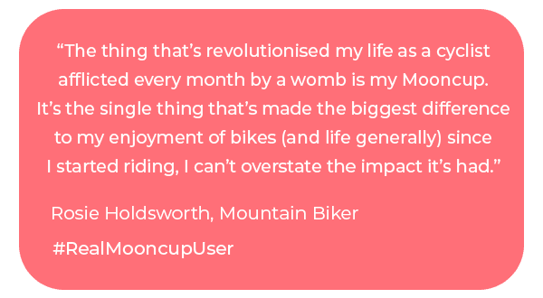 """The Mooncup has revolutionised my life as a cyclist"" Rosie Holdsworth, Mountain Biker, #RealMooncupUser"